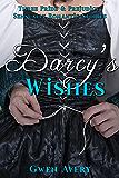 Darcy's Wishes: Three Pride and Prejudice Sensual Romantic Stories