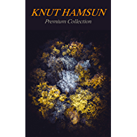 KNUT HAMSUN Premium Collection: Growth of the Soil, Hunger, Shallow Soil, Pan, Mothwise, Under the Autumn Star, The Road Leads On, A Wanderer Plays On Muted Strings
