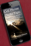 Cell Phone Photo Tips: How to Take Better Photos with Your Smart Phone
