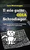Il mio gatto odia Schrodinger: Capire la fisica quantistica e l'universo, meglio di un arguto felino