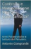 Controllo e Manipolazione Mentale. Cose da Pazzi?: Armi Psicotroniche e Lettura del Pensiero. (L'Italia del Trucco, l'Italia che siamo Vol. 161)
