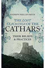 The Lost Teachings of the Cathars: Their Beliefs and Practices Kindle Edition