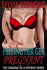 Helping Her Get Pregnant: (MMFF Group) (The Ganging of a Hotwife Book 9)