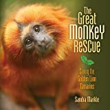 The Great Monkey Rescue: Saving the Golden Lion Tamarins (Sandra Markle's Science Discoveries)