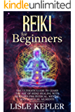 Reiki for Beginners: The Ultimate Guide to Learn the Art of Reiki Healing with Remedies for Physical, Mental and Spiritual Ailments.