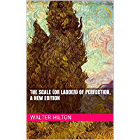 The Scale (or Ladder) of Perfection, A New Edition (With Active Table of Contents)