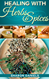 Healing With Herbs And Spices (Miracle Healers From The Kitchen Book 5)
