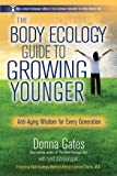 The Body Ecology Guide to Growing Younger. Anti-Aging Wisdom for Every Generation