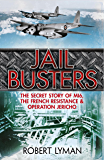 The Jail Busters: The Secret Story of MI6, the French Resistance and Operation Jericho