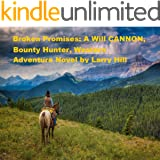 Broken Promises: A Will Cannon, Bounty Hunter, Western Adventure Novel (Will Cannon, Bounty Hunter Novels  Book 62)