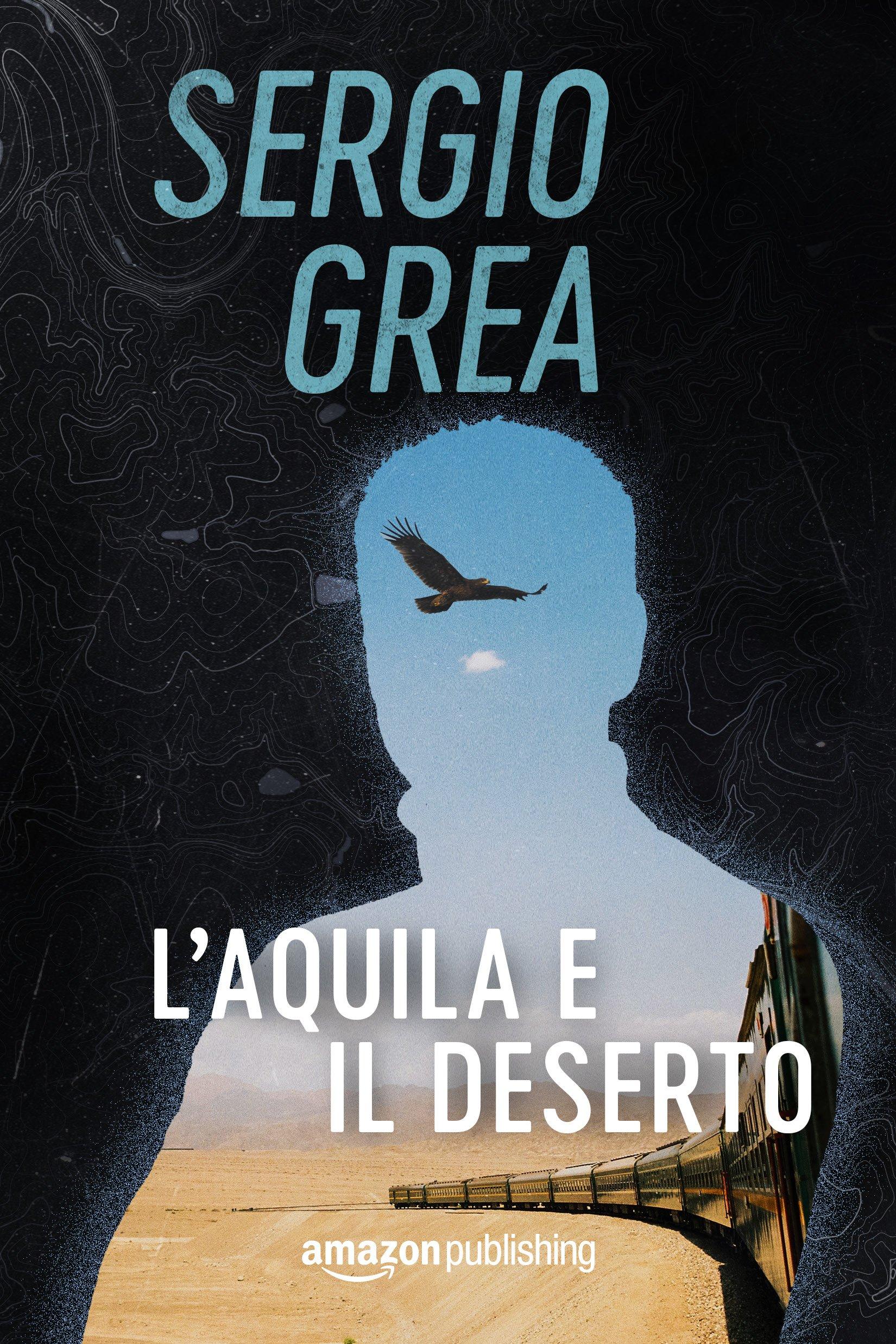 L'aquila e il deserto Copertina flessibile – 2 ott 2018 Sergio Grea L' aquila e il deserto Amazon Publishing 1503900150