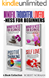 Mindfulness for Beginners, Positive Thinking, Self Love: 4 Books in 1! Your Mindset Super Combo!  Learn to Stay in the Moment, 30 Days of Positive Thoughts, 30 Days of Self Love