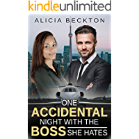 One Accidental Night With The Boss She Hates (An Employee, Billionaire Boss, Accidental Hook Up Romance Book 1)