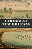 Caribbean New Orleans: Empire, Race, and the Making of a Slave Society (Published by the Omohundro Institute of Early…