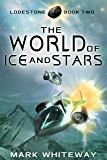 The World of Ice and Stars Sci-Fi Adventure (Lodestone Book 2)