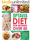 Optavia Diet for Women Over 50: The Complete Guide to Optavia Diet for Seniors | Regain your Metabolism, Uncover…