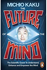 The Future of the Mind: The Scientific Quest to Understand, Enhance and Empower the Mind Paperback