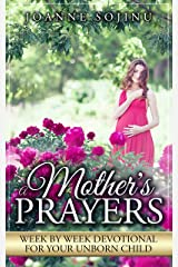 A Mother's Prayers: Week by Week Devotional for Your Unborn Child Kindle Edition