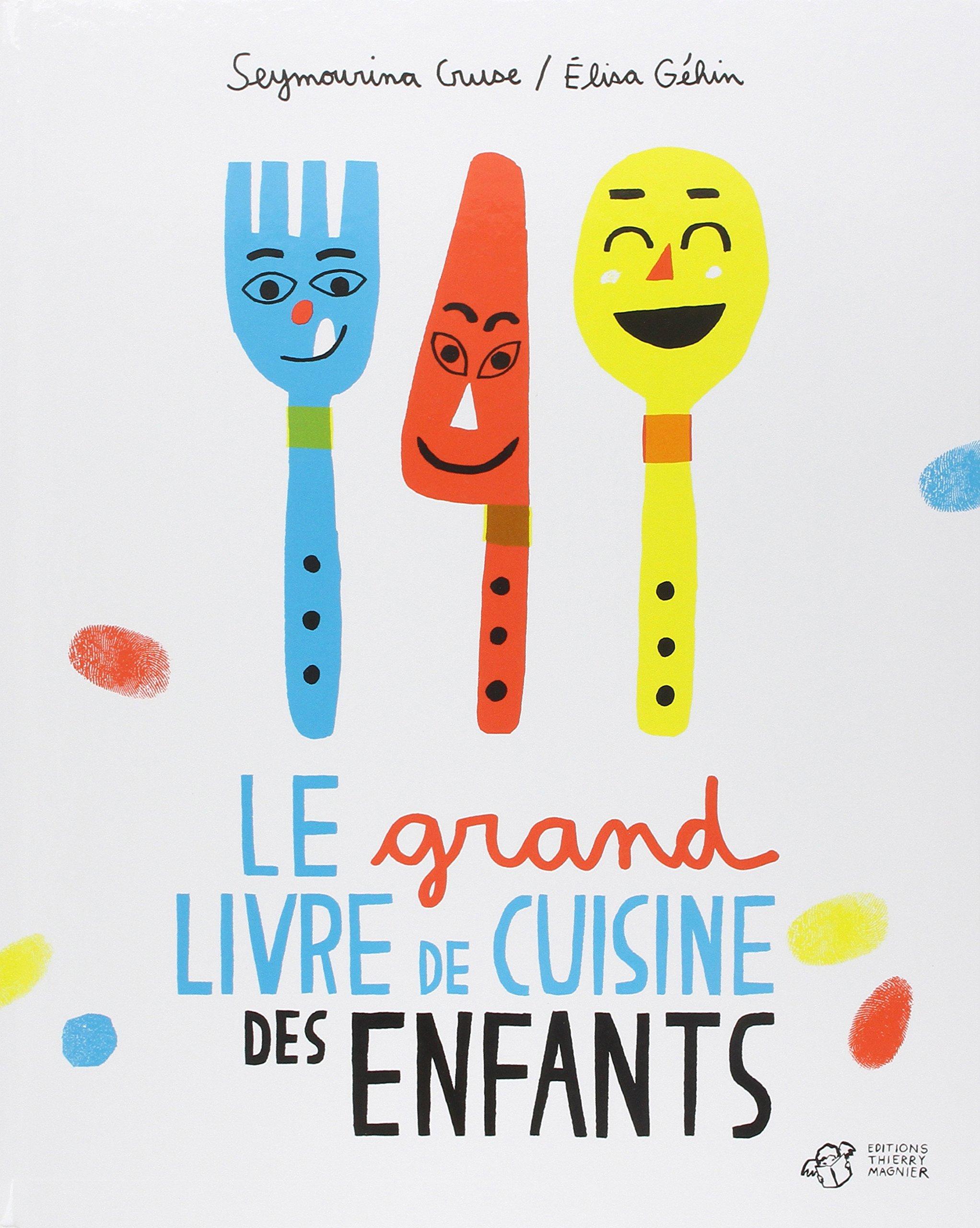 Le Grand Livre De Cuisine Des Enfants Seymourina Cruse