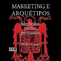 Marketing e Arquétipos: Símbolos, poder, persuasão