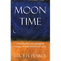 Moon Time: harness the ever-changing energy of your menstrual cycle (English Edition)