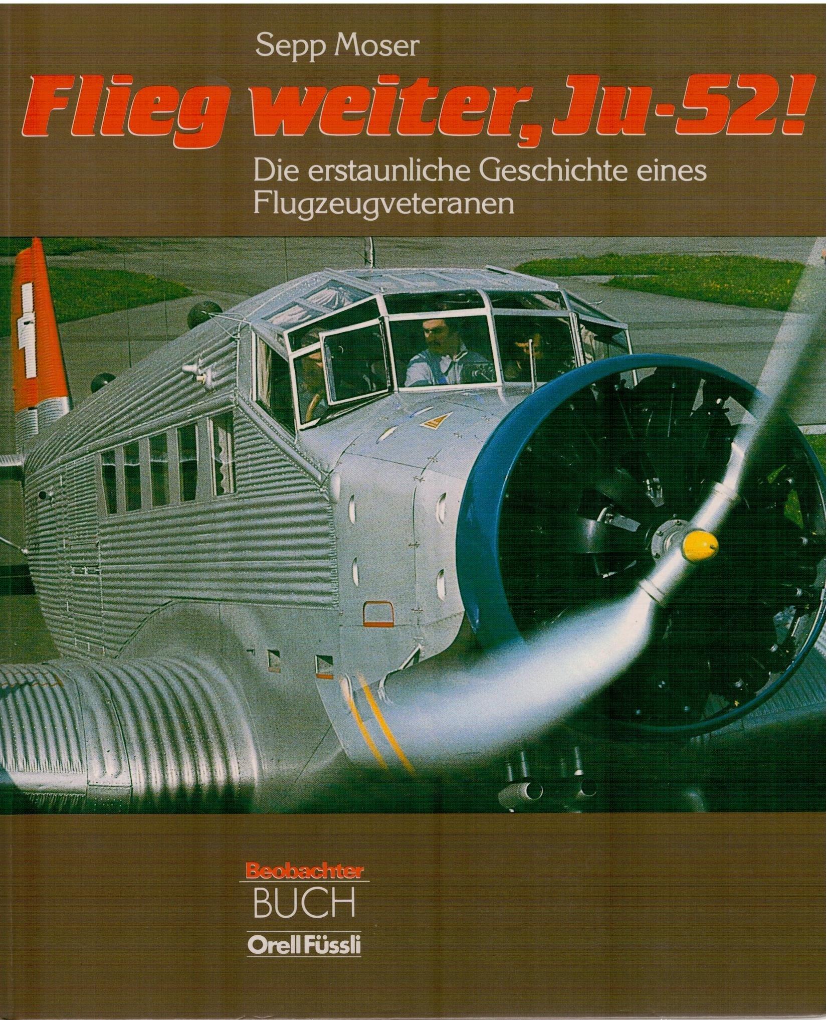 Flieg weiter, Ju-52. Die erstaunliche Geschichte eines Flugzeugveteranen