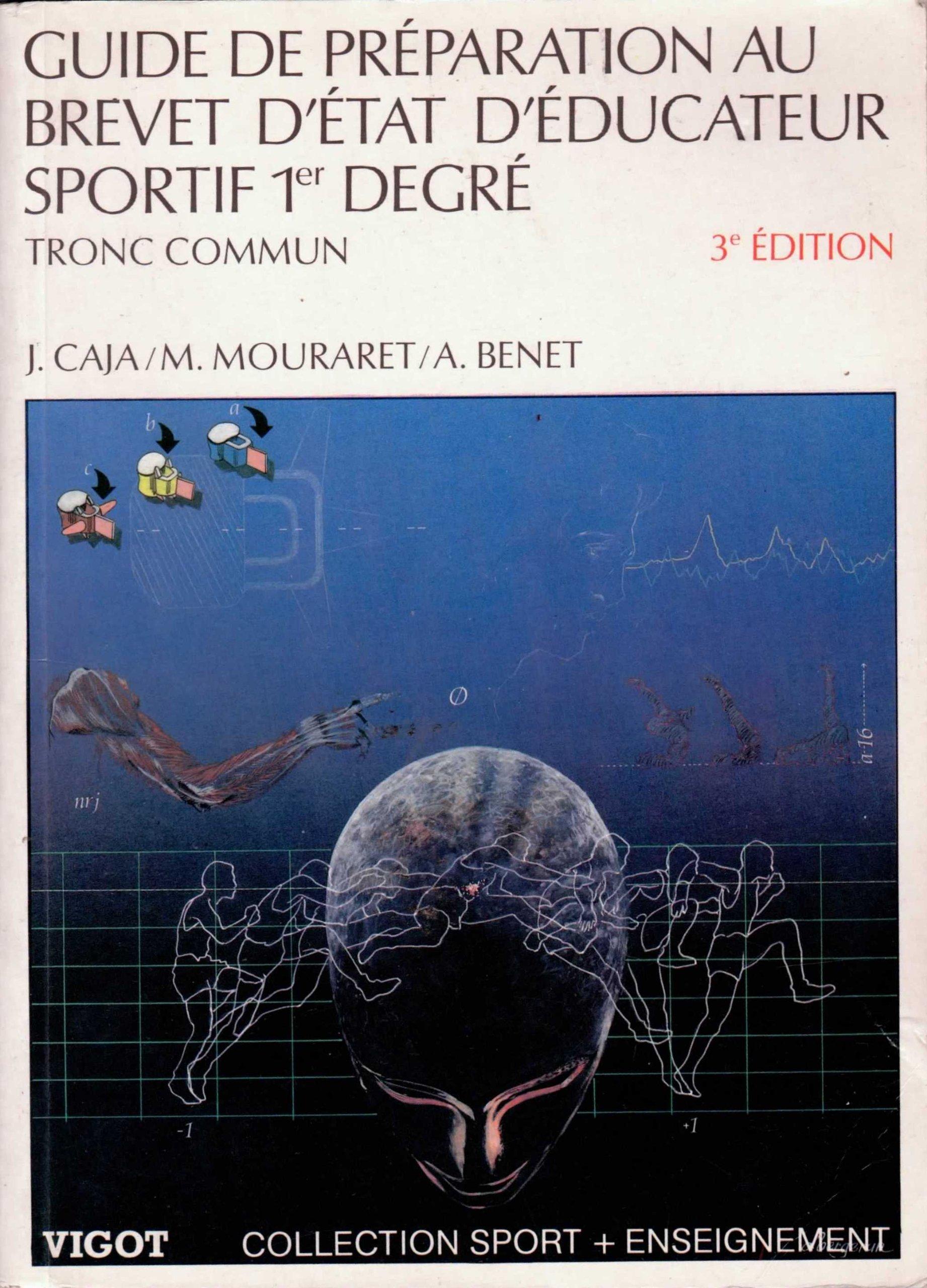 Guide de préparation au brevet d'Etat d'éducateur sportif. 1er degré, tronc commun Relié – 18 avril 1996 Caja Mouraret Vigot 2711411338