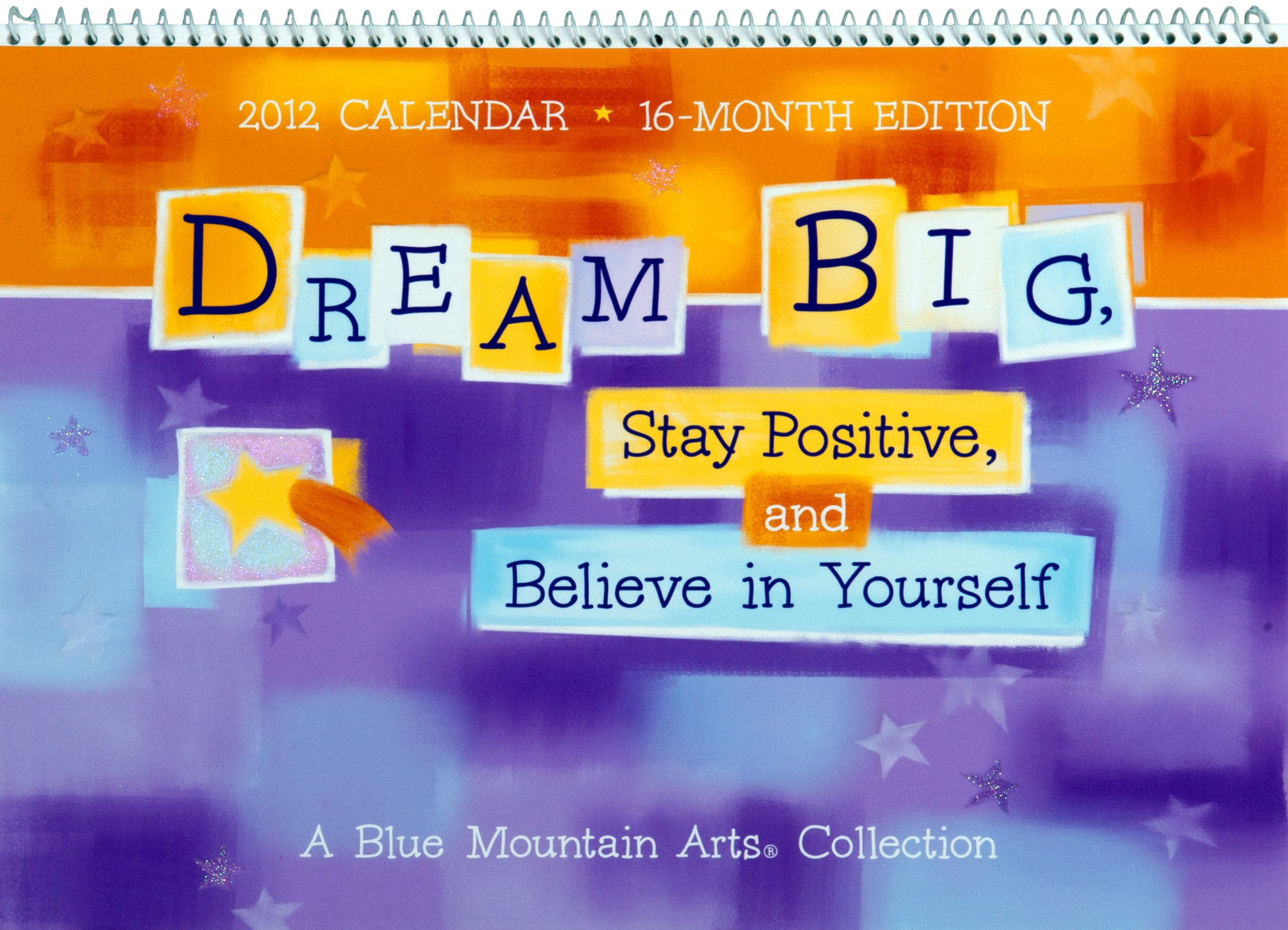 Dream big stay positive and believe in yourself 2012 calendar dream big stay positive and believe in yourself 2012 calendar blue mountain arts collection calendars blue mountain arts 9781598425819 amazon solutioingenieria Choice Image