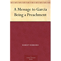 A Message to Garcia Being a Preachment (免费公版书) (English Edition)