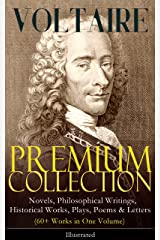 VOLTAIRE - Premium Collection: Novels, Philosophical Writings, Historical Works, Plays, Poems & Letters (60+ Works in One Volume) - Illustrated: Candide, ... the Atheist, Dialogues, Oedipus, Caesar… Kindle Edition