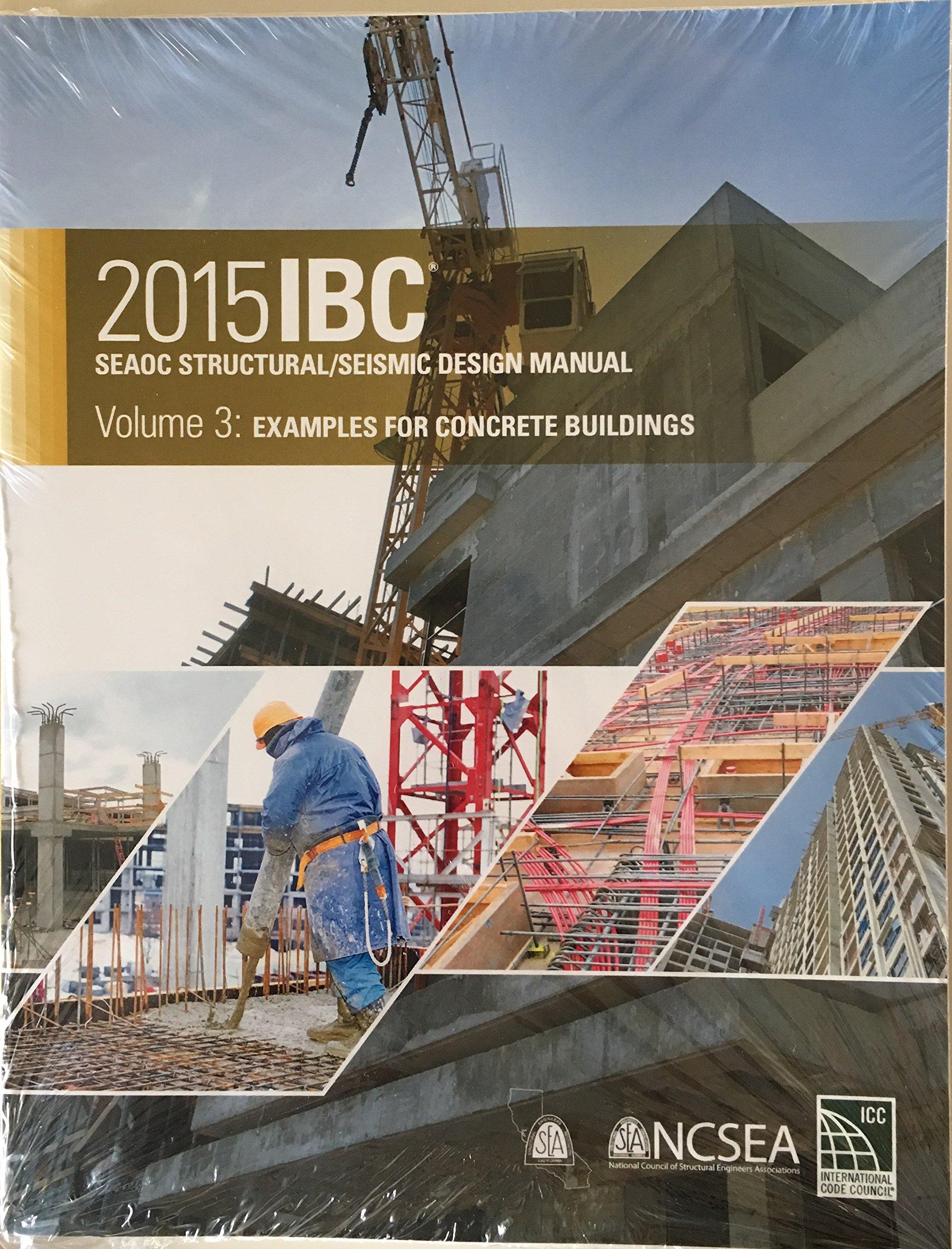 2015 IBC SEAOC Structural/Seismic Design Manual Volume 3: Examples for  Concrete Buildings: 9781609836511: Amazon.com: Books