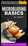 Principios básicos de la microbaliza: Microblading es el último procedimiento innovador garantizado para darle las cejas más naturales, perfectamente arqueadas ... y atractivas de su vida. (Spanish Edition)