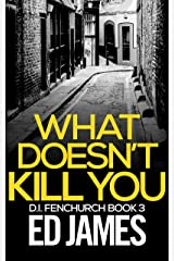 What Doesn't Kill You (DI Fenchurch Book 3) Kindle Edition