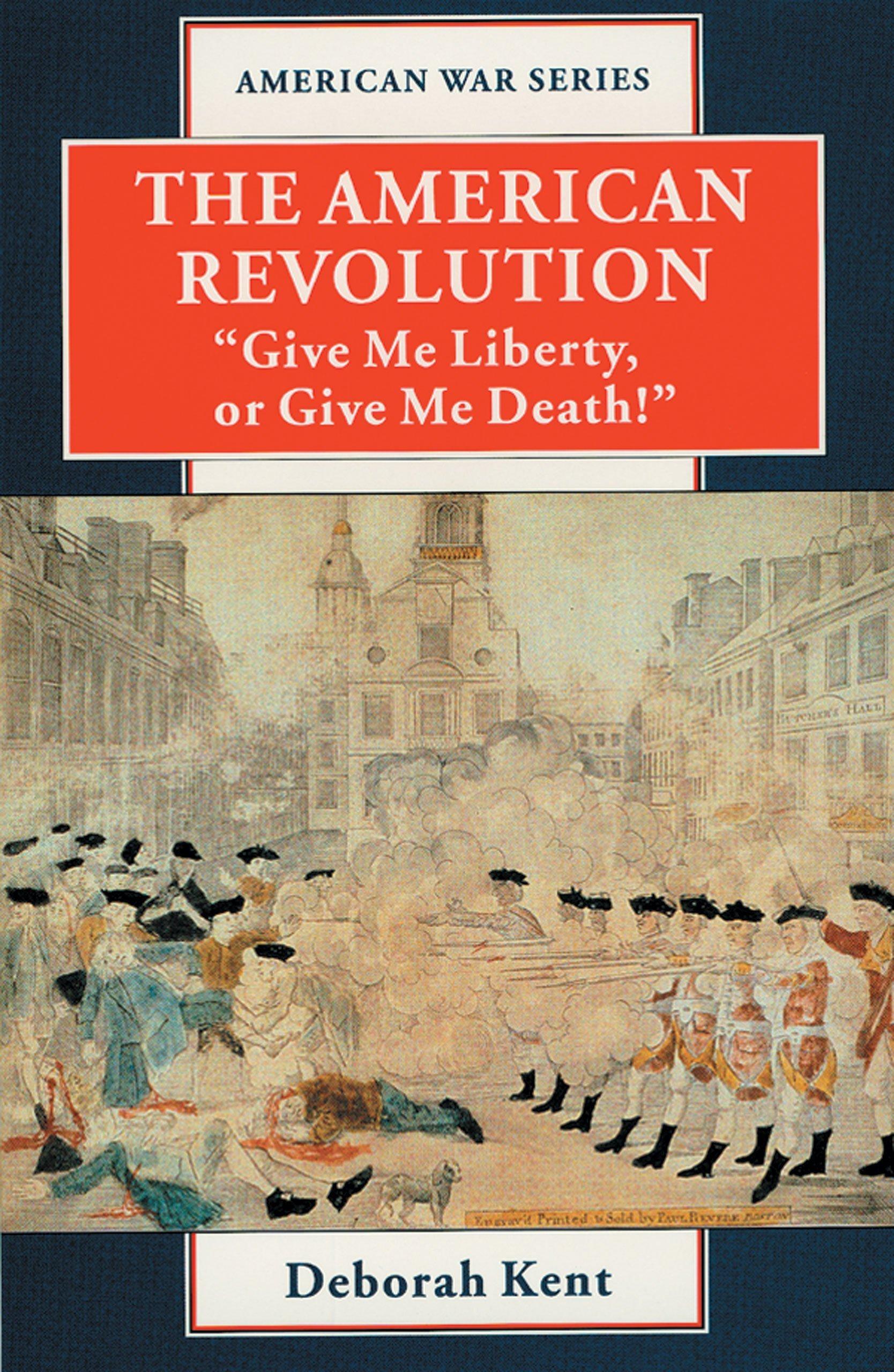 Amazon the american revolution give me liberty or give me amazon the american revolution give me liberty or give me death american war 9780894905216 deborah kent books fandeluxe PDF