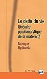 La dette de vie: Itinéraire psychanalytique de la maternité