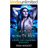 Bachelor In The North: A Rare and Unknown Romance (The Rare and The Unknown Book 9)