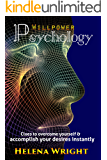 Willpower Psychology: Clues to overcome yourself and accomplish your desires instantly