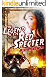 The Legend of the Red Specter (The Adventures of the Red Specter Book 1)