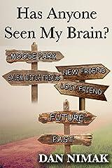Has Anyone Seen My Brain? Kindle Edition