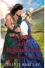 A Rogue at the Highland Court: An Arranged Marriage Highlander Romance (The Highland Ladies Book 3) Kindle Edition