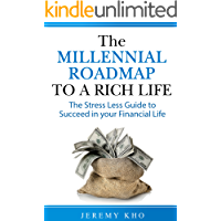 The Millennial Roadmap to a Rich Life: The Stress Less Guide to Succeed in Your Financial Life