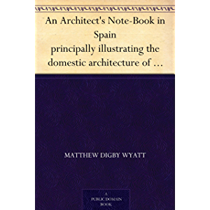 An Architect's Note-Book in Spain principally illustrating the domestic architecture of that country.