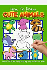 How to Draw Cute Animals: Learn To Draw Easy Step by Step Guide For Kids (Positive Kids Activity Books) Paperback