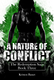 A Nature of Conflict (The Redemption Saga Book 3)