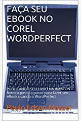 FAÇA SEU EBOOK NO COREL WORDPERFECT: PUBLICANDO SEU LIVRO NA AMAZON - Roteiro passo a passo para fazer seu eBook usando o WordPerfect (Portuguese Edition) Kindle Edition