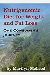 Nutrigenomic Diet for Weight and Fat Loss: One Consumer's Journey Kindle Edition