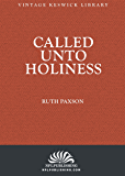 Called Unto Holiness: Messages Delivered at the Keswick Convention