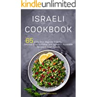 Israeli Cookbook: 65 of the Best, Beginner-Friendly, Delicious, Easy-to-Follow, and Ingredient-Accessible Recipes in…