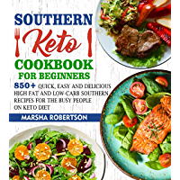 Southern Keto Cookbook For Beginners : 850+ Quick, Easy & Delicious High Fat & Low-Carb Southern Recipes For The Busy…
