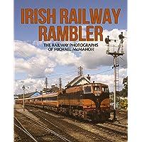 Irish Railway Rambler: The Railway Photographs of Michael